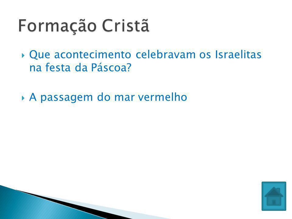 Formação Cristã Que acontecimento celebravam os Israelitas na festa da Páscoa.