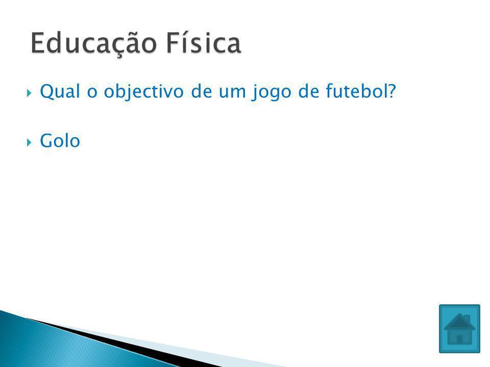 Educação Física Qual o objectivo de um jogo de futebol Golo