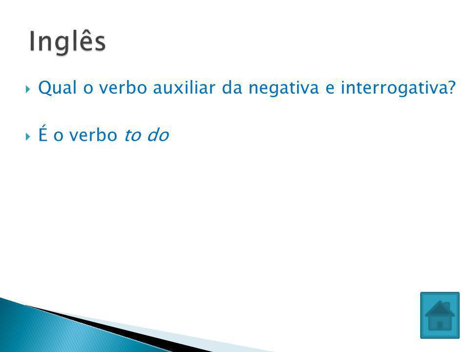 Inglês Qual o verbo auxiliar da negativa e interrogativa