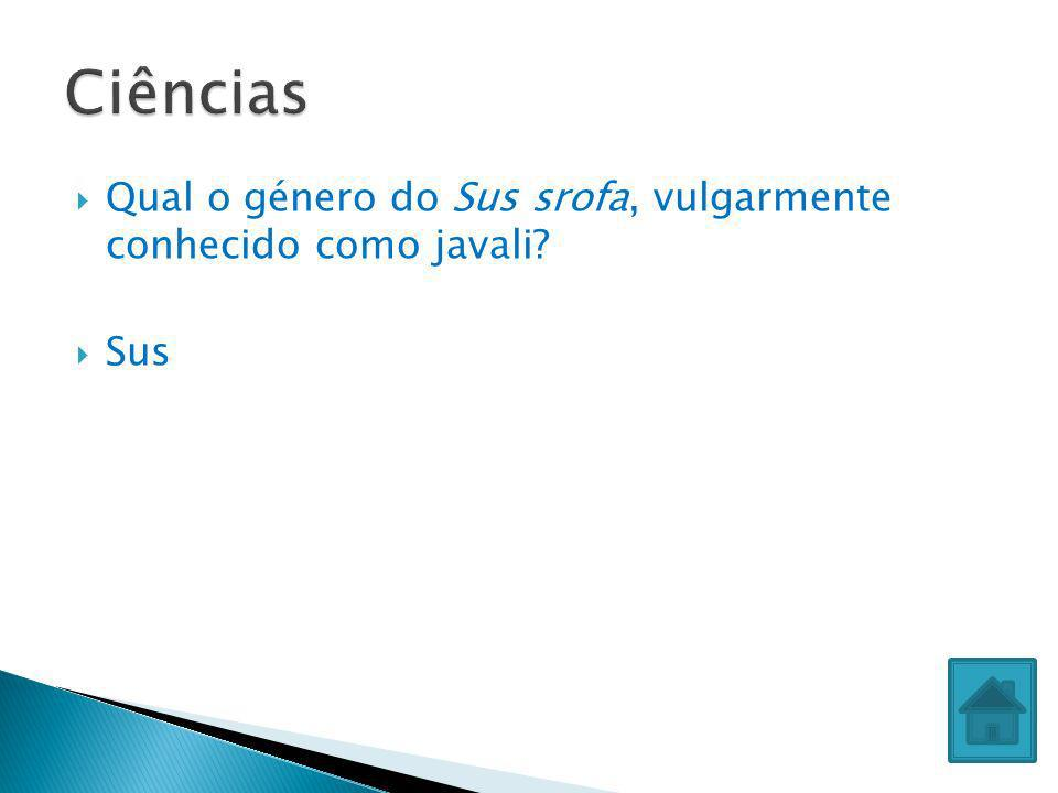 Ciências Qual o género do Sus srofa, vulgarmente conhecido como javali Sus