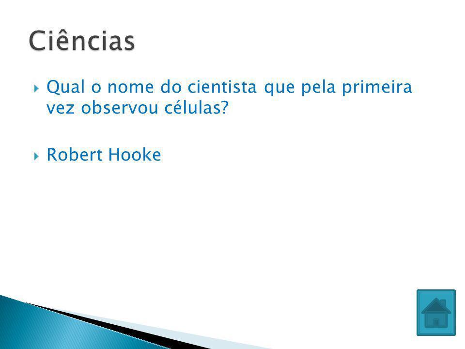 Ciências Qual o nome do cientista que pela primeira vez observou células Robert Hooke