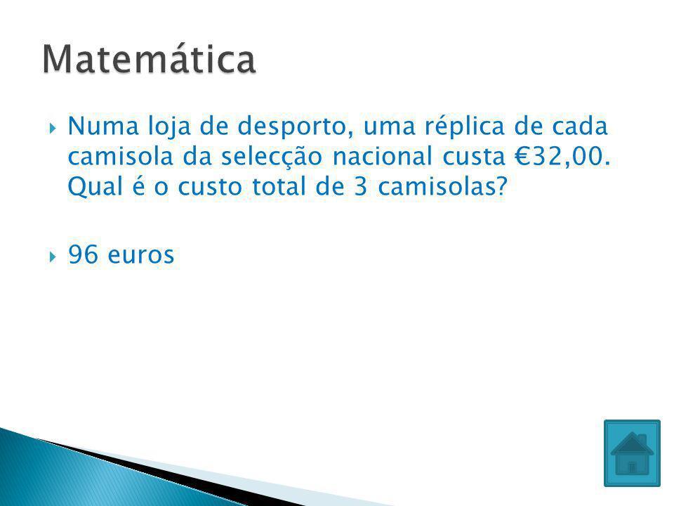 Matemática Numa loja de desporto, uma réplica de cada camisola da selecção nacional custa €32,00. Qual é o custo total de 3 camisolas