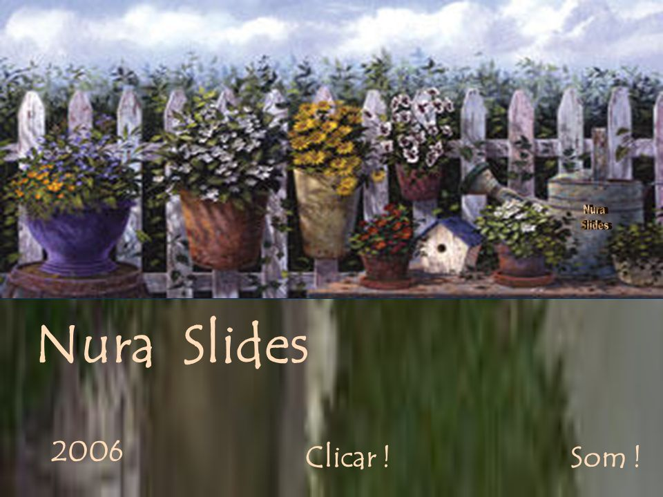 Nura Slides Nura Slides 2006 Clicar ! Som !
