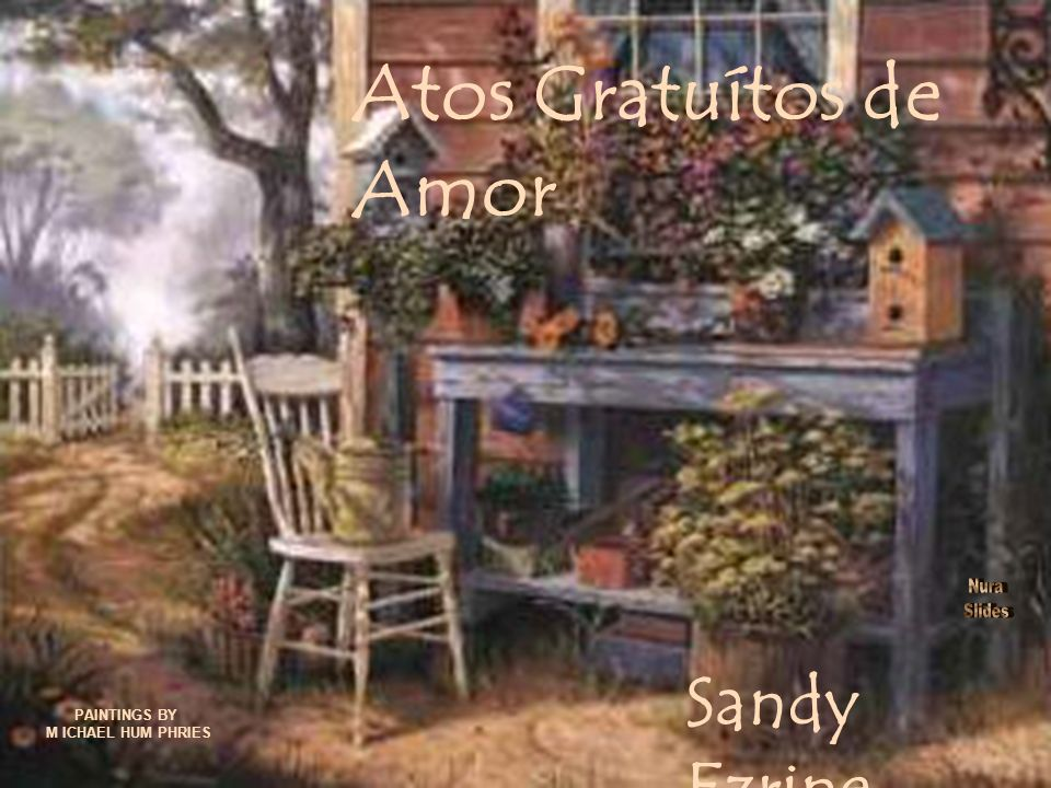 Atos Gratuítos de Amor Sandy Ezrine PAINTINGS BY M ICHAEL HUM PHRIES