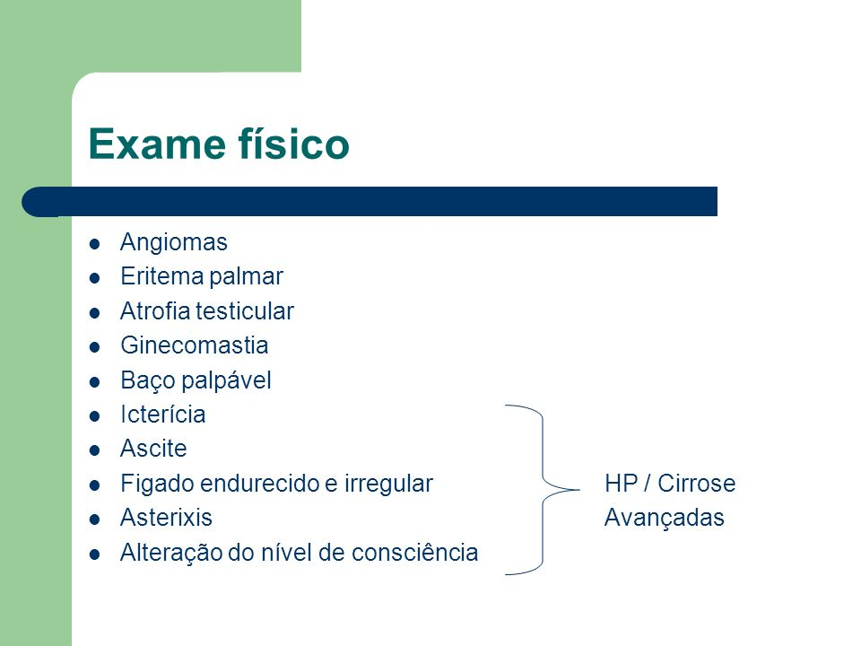 Exame físico Angiomas Eritema palmar Atrofia testicular Ginecomastia