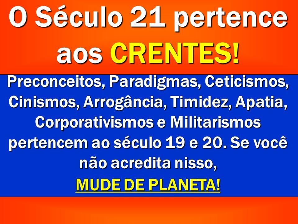 O Século 21 pertence aos CRENTES!