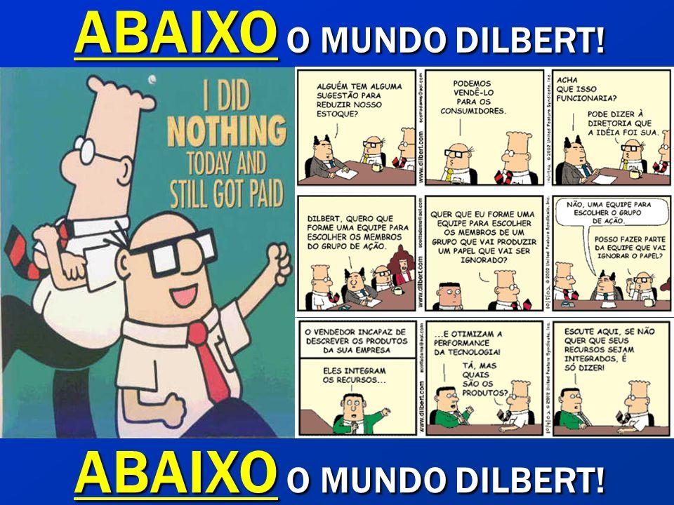ABAIXO O MUNDO DILBERT! ABAIXO O MUNDO DILBERT!