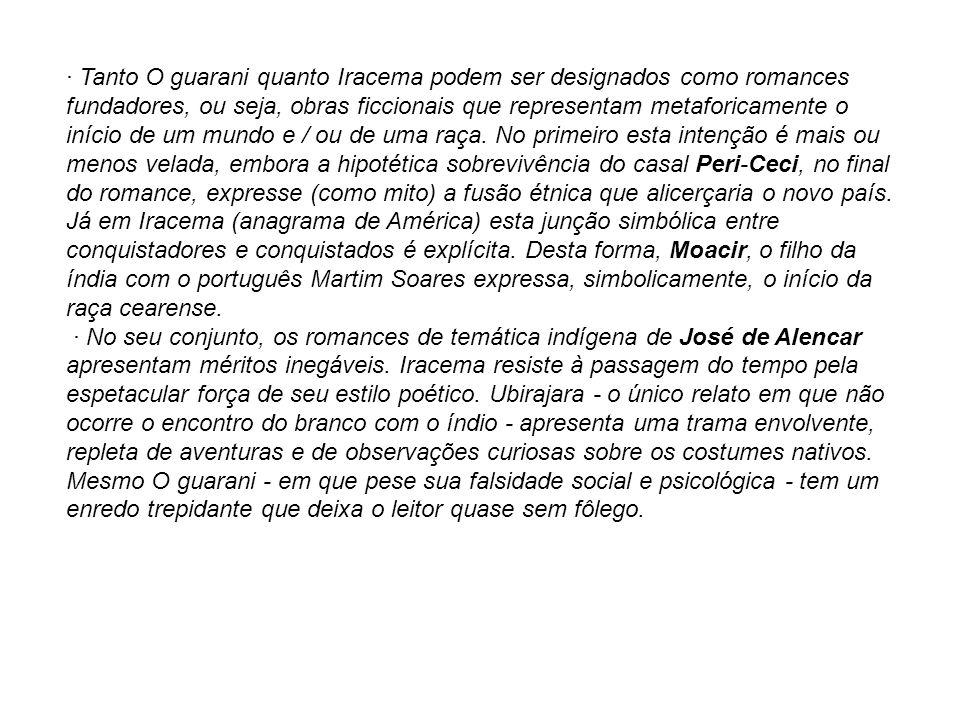 · Tanto O guarani quanto Iracema podem ser designados como romances fundadores, ou seja, obras ficcionais que representam metaforicamente o início de um mundo e / ou de uma raça.