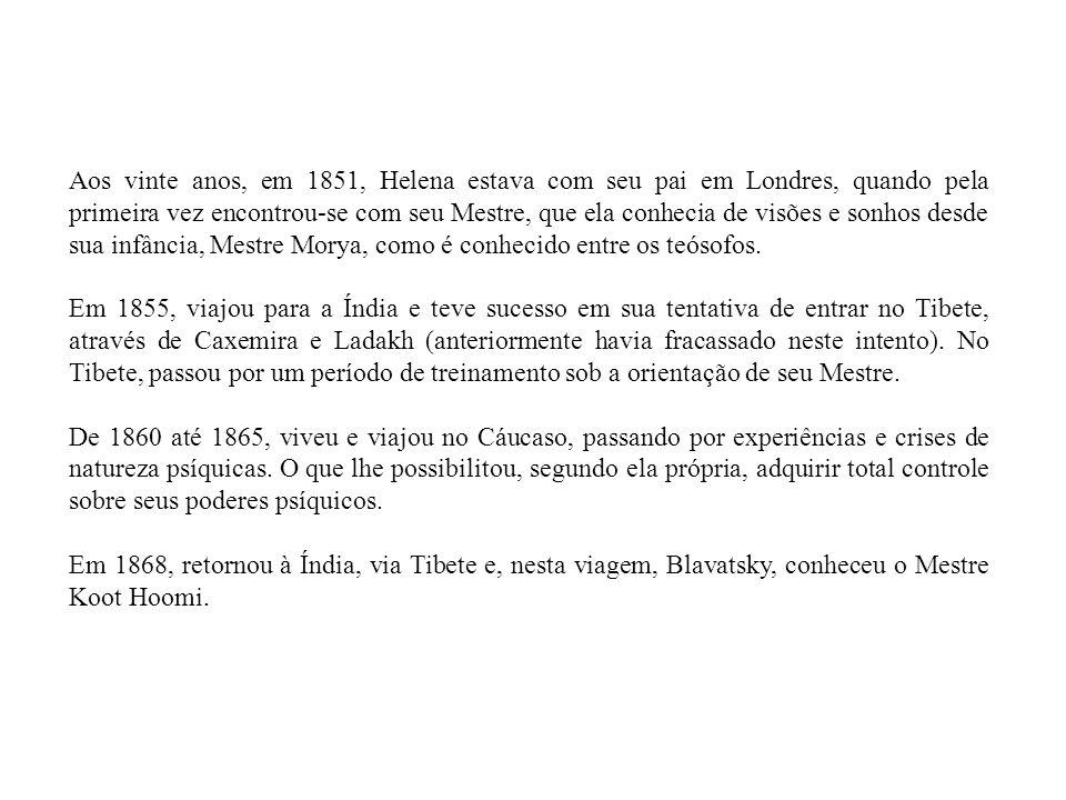 Aos vinte anos, em 1851, Helena estava com seu pai em Londres, quando pela primeira vez encontrou-se com seu Mestre, que ela conhecia de visões e sonhos desde sua infância, Mestre Morya, como é conhecido entre os teósofos.
