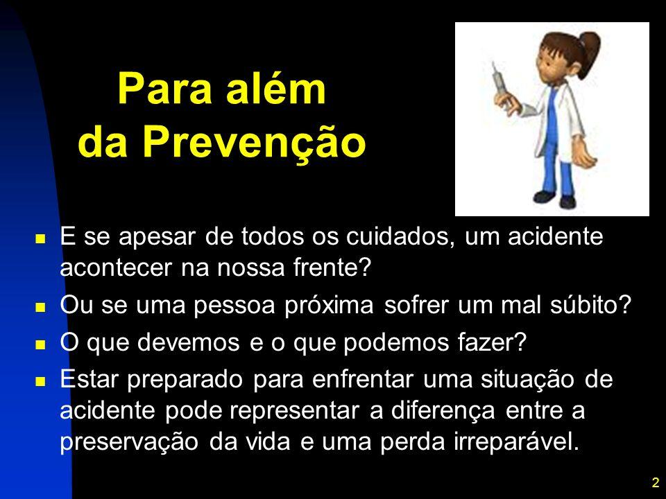 Para além da Prevenção E se apesar de todos os cuidados, um acidente acontecer na nossa frente Ou se uma pessoa próxima sofrer um mal súbito