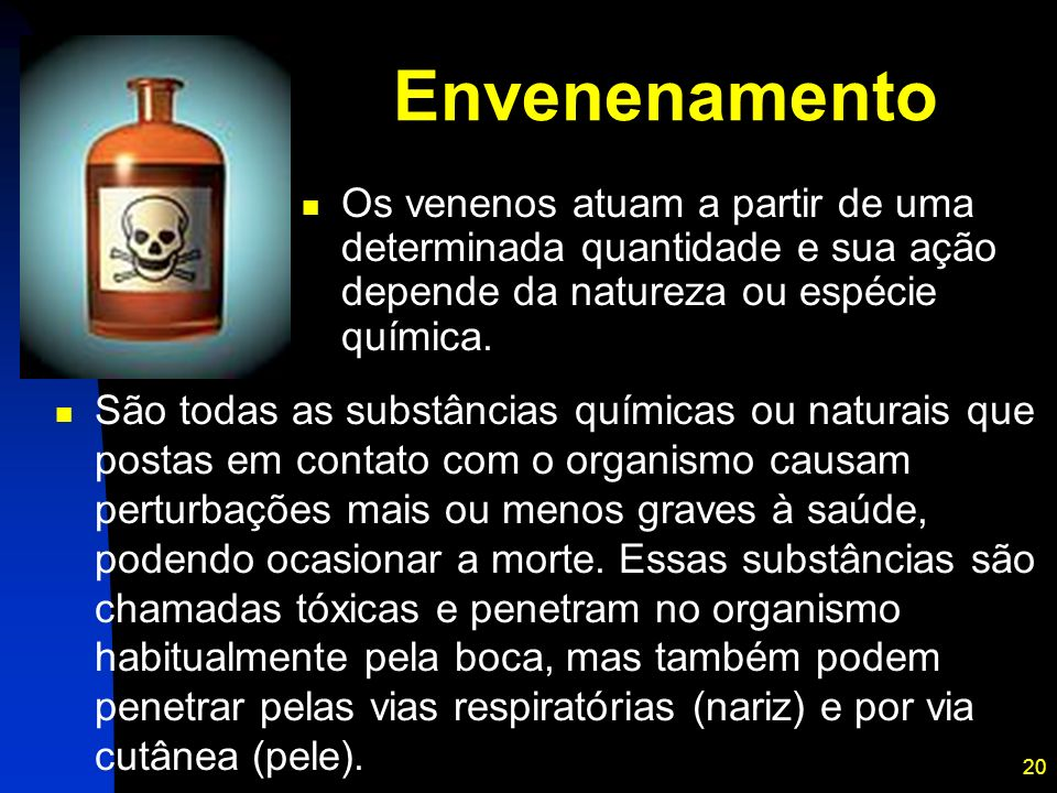 Envenenamento Os venenos atuam a partir de uma determinada quantidade e sua ação depende da natureza ou espécie química.