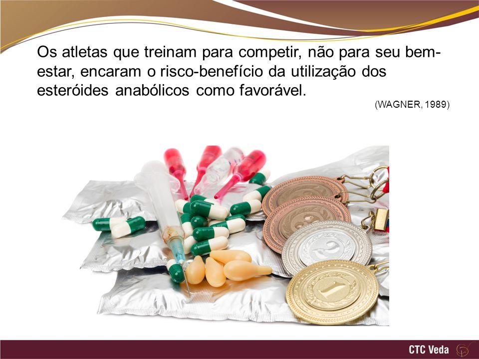 Os atletas que treinam para competir, não para seu bem-estar, encaram o risco-benefício da utilização dos esteróides anabólicos como favorável.
