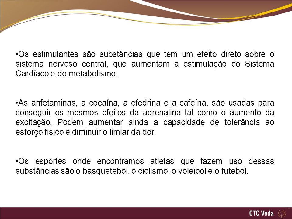 Os estimulantes são substâncias que tem um efeito direto sobre o sistema nervoso central, que aumentam a estimulação do Sistema Cardíaco e do metabolismo.