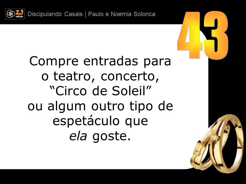 43 Compre entradas para o teatro, concerto, Circo de Soleil ou algum outro tipo de espetáculo que ela goste.