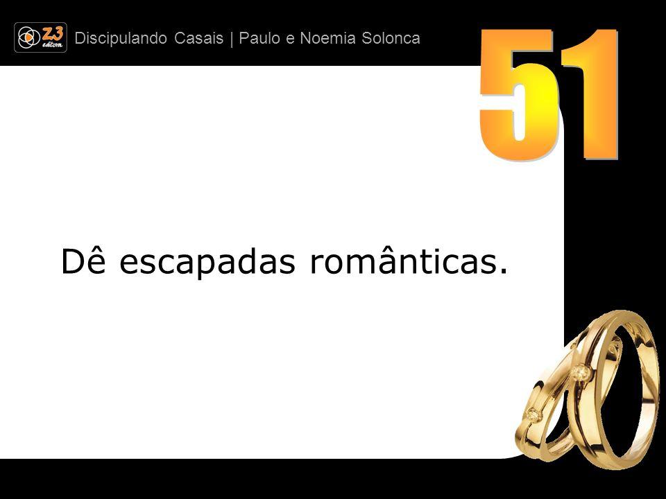 Dê escapadas românticas.
