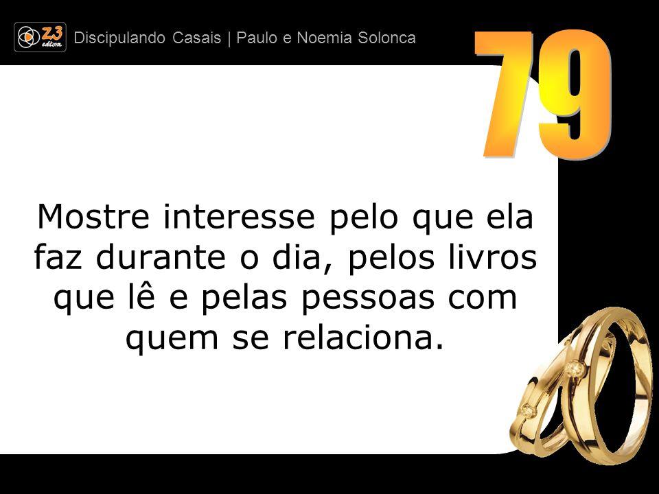 79 Mostre interesse pelo que ela faz durante o dia, pelos livros que lê e pelas pessoas com quem se relaciona.