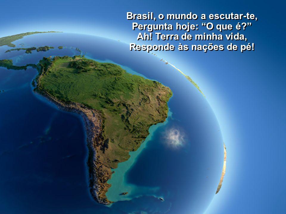 Brasil, o mundo a escutar-te, Pergunta hoje: O que é