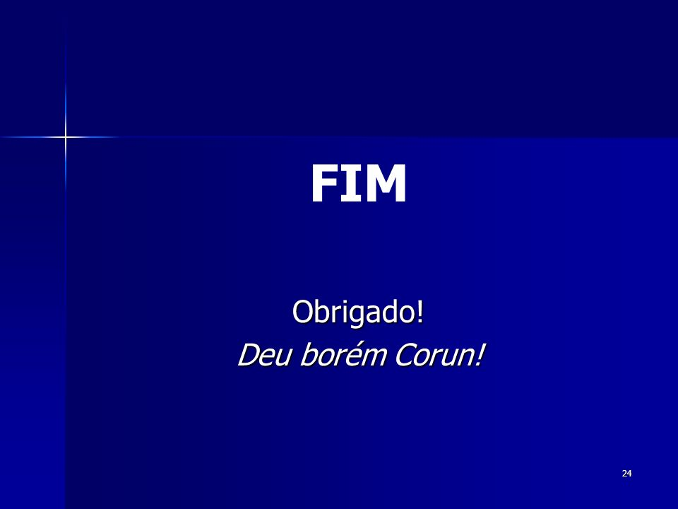 FIM Obrigado! Deu borém Corun!