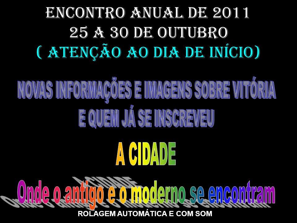 ENCONTRO ANUAL DE 2011 25 a 30 de outubro ( ATENÇÃO Ao dia de início)