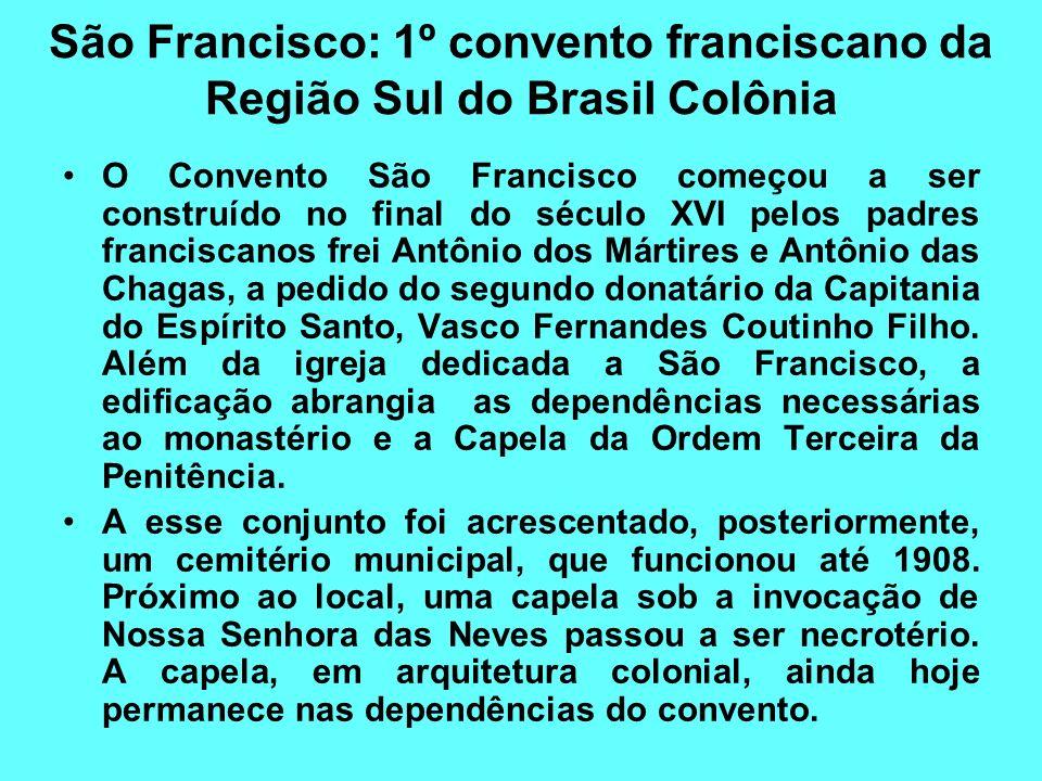 São Francisco: 1º convento franciscano da Região Sul do Brasil Colônia