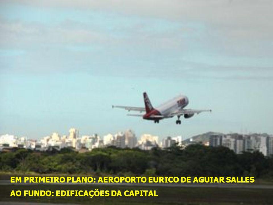 EM PRIMEIRO PLANO: AEROPORTO EURICO DE AGUIAR SALLES
