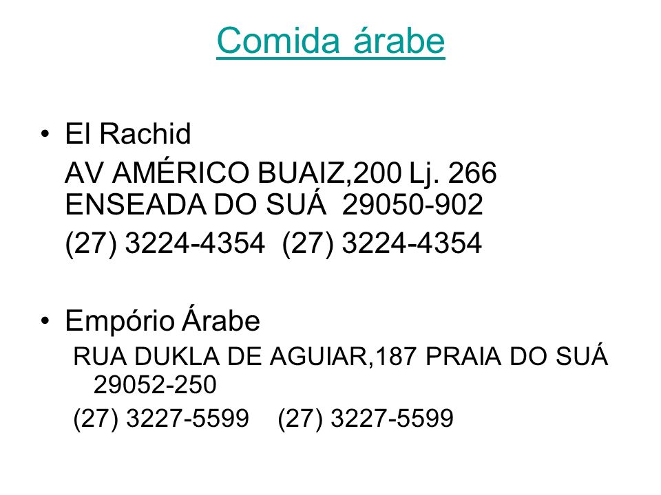 Comida árabe El Rachid. AV AMÉRICO BUAIZ,200 Lj. 266 ENSEADA DO SUÁ 29050-902. (27) 3224-4354 (27) 3224-4354