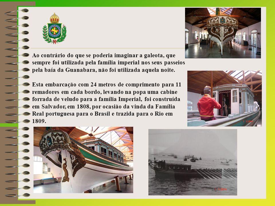 Ao contrário do que se poderia imaginar a galeota, que sempre foi utilizada pela família imperial nos seus passeios pela baía da Guanabara, não foi utilizada aquela noite.