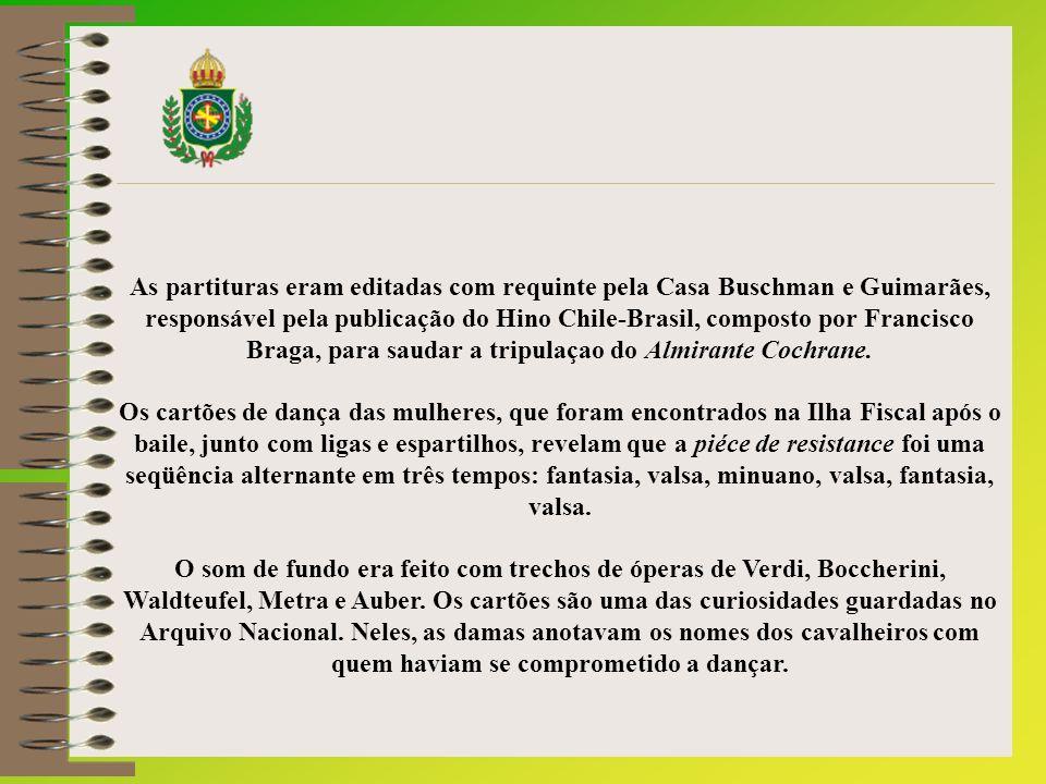 As partituras eram editadas com requinte pela Casa Buschman e Guimarães, responsável pela publicação do Hino Chile-Brasil, composto por Francisco Braga, para saudar a tripulaçao do Almirante Cochrane.