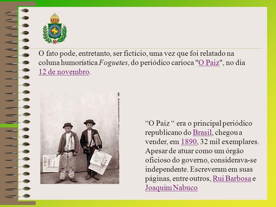 O fato pode, entretanto, ser fictício, uma vez que foi relatado na coluna humorística Foguetes, do periódico carioca O Paiz , no dia 12 de novembro.