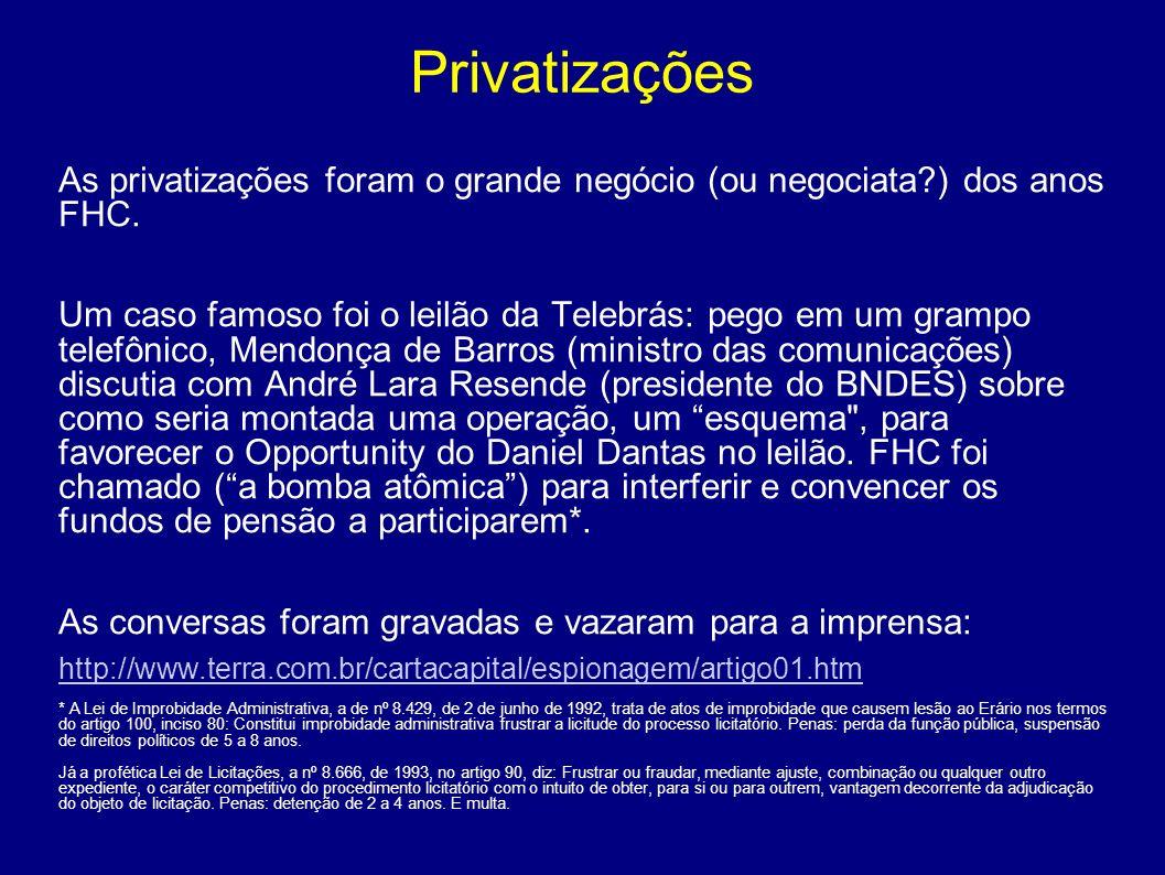Privatizações As privatizações foram o grande negócio (ou negociata ) dos anos FHC.