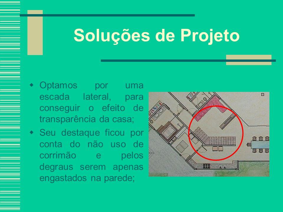 Soluções de Projeto Optamos por uma escada lateral, para conseguir o efeito de transparência da casa;