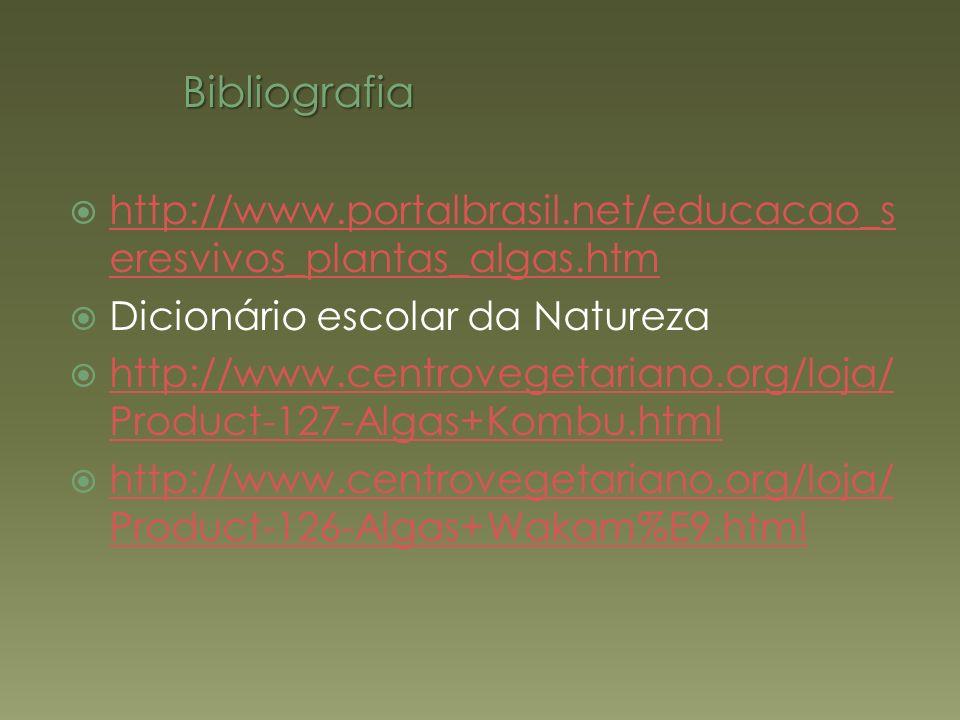 Bibliografia http://www.portalbrasil.net/educacao_seresvivos_plantas_algas.htm. Dicionário escolar da Natureza.