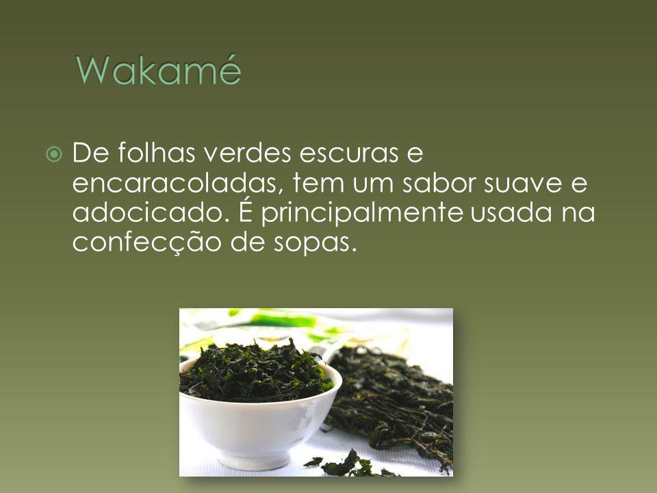 Wakamé De folhas verdes escuras e encaracoladas, tem um sabor suave e adocicado.