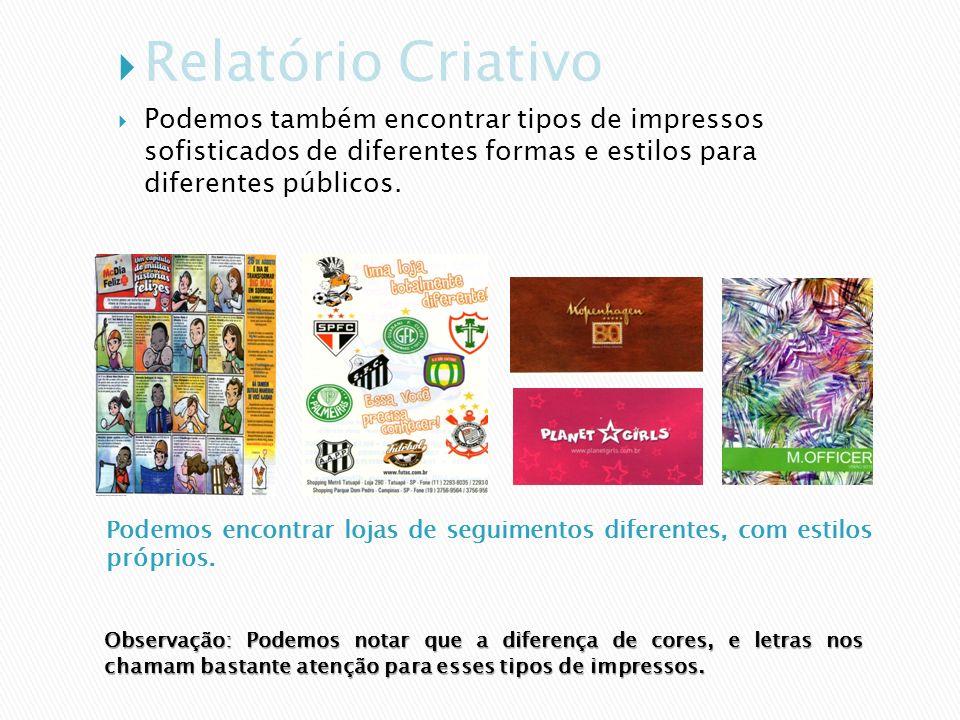 Relatório Criativo Podemos também encontrar tipos de impressos sofisticados de diferentes formas e estilos para diferentes públicos.