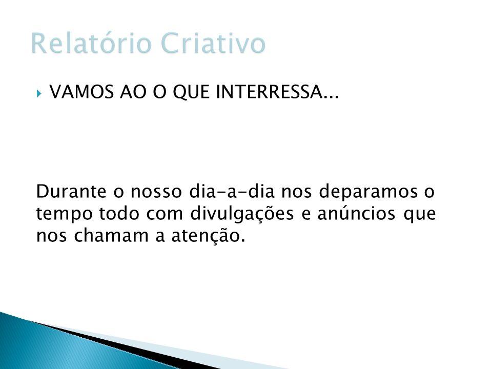 Relatório Criativo VAMOS AO O QUE INTERRESSA...
