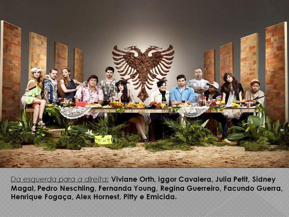 Da esquerda para a direita: Viviane Orth, Iggor Cavalera, Julia Petit, Sidney Magal, Pedro Neschling, Fernanda Young, Regina Guerreiro, Facundo Guerra, Henrique Fogaça, Alex Hornest, Pitty e Emicida.