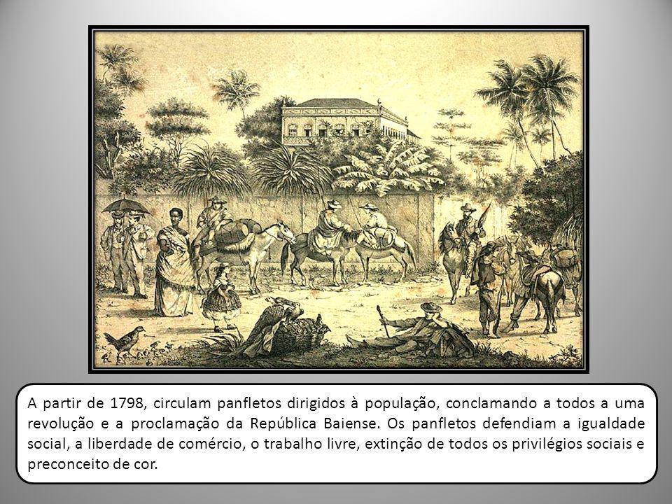 A partir de 1798, circulam panfletos dirigidos à população, conclamando a todos a uma revolução e a proclamação da República Baiense.