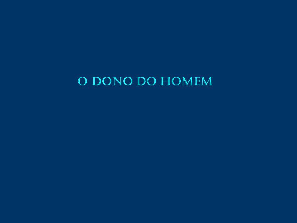 O DONO DO HOMEM
