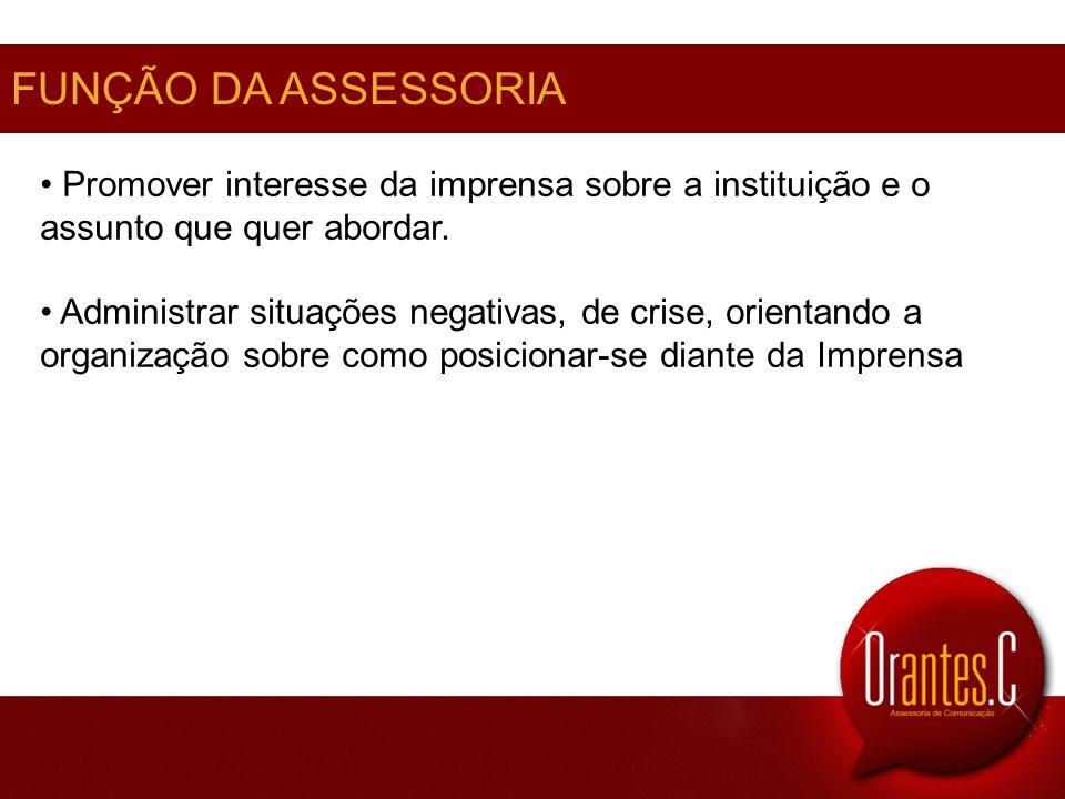 FUNÇÃO DA ASSESSORIA Promover interesse da imprensa sobre a instituição e o assunto que quer abordar.