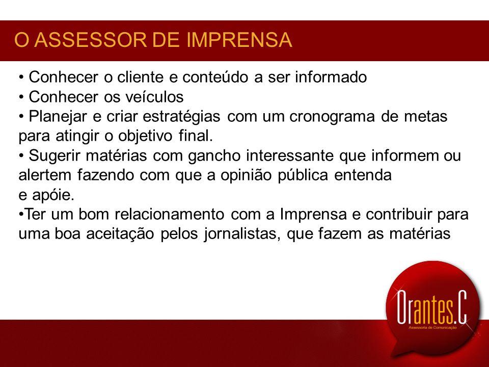 O ASSESSOR DE IMPRENSA Conhecer o cliente e conteúdo a ser informado