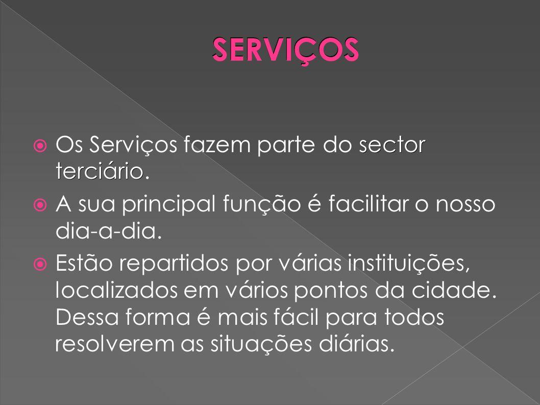 SERVIÇOS Os Serviços fazem parte do sector terciário.