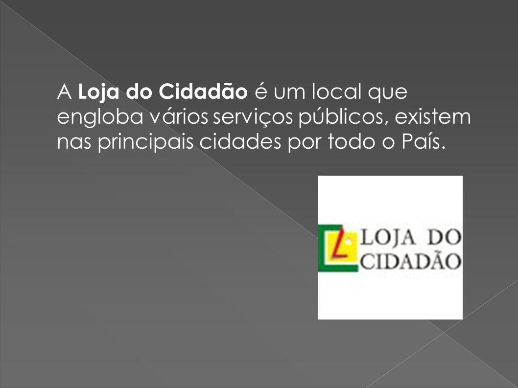 A Loja do Cidadão é um local que engloba vários serviços públicos, existem nas principais cidades por todo o País.