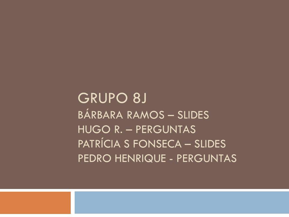 Grupo 8J Bárbara Ramos – slides hugo r