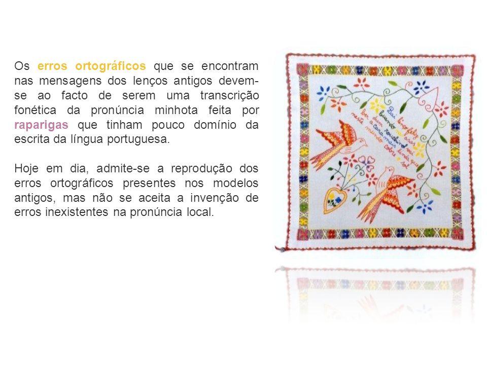 Os erros ortográficos que se encontram nas mensagens dos lenços antigos devem-se ao facto de serem uma transcrição fonética da pronúncia minhota feita por raparigas que tinham pouco domínio da escrita da língua portuguesa.