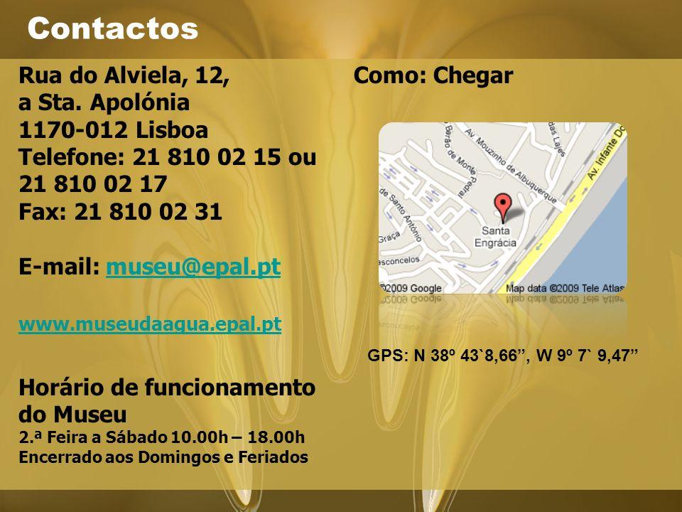Contactos Rua do Alviela, 12, a Sta. Apolónia 1170-012 Lisboa Telefone: 21 810 02 15 ou 21 810 02 17 Fax: 21 810 02 31 E-mail: museu@epal.pt.