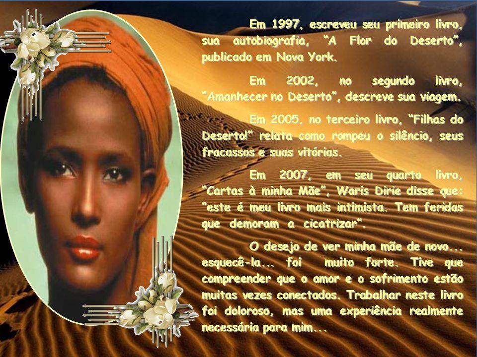 Em 1997, escreveu seu primeiro livro, sua autobiografia, A Flor do Deserto , publicado em Nova York.