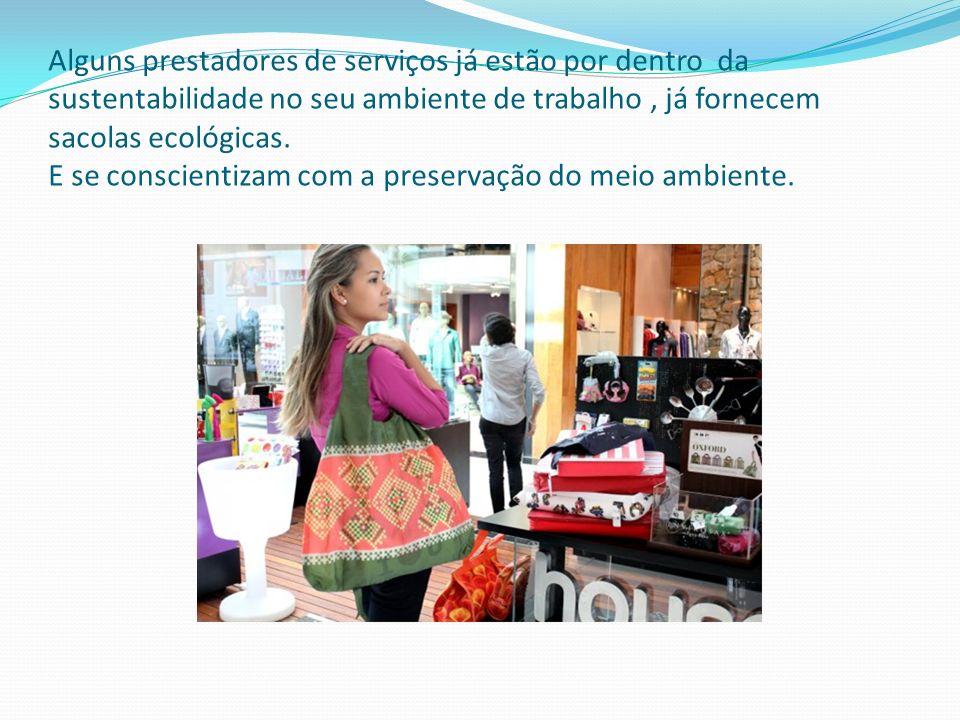 Alguns prestadores de serviços já estão por dentro da sustentabilidade no seu ambiente de trabalho , já fornecem sacolas ecológicas.
