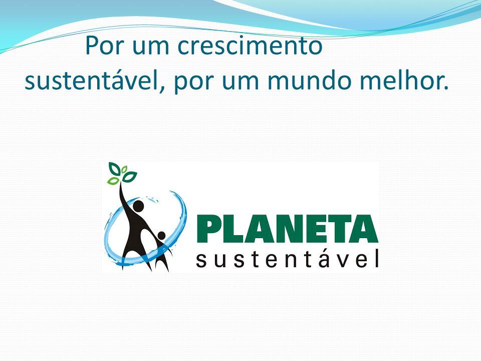 Por um crescimento sustentável, por um mundo melhor.