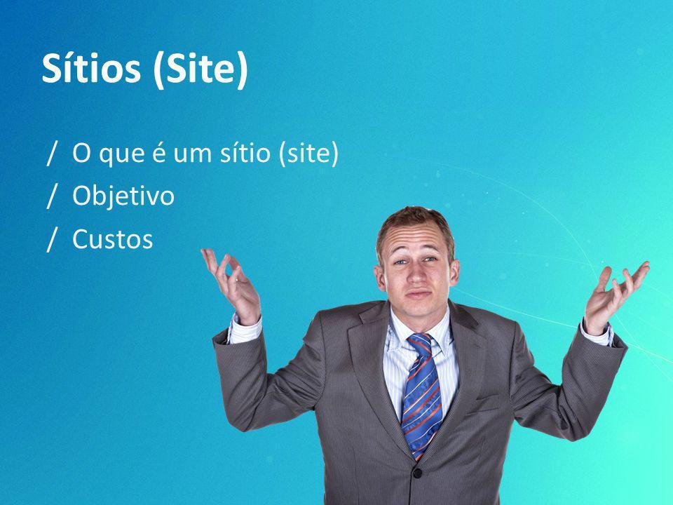 / O que é um sítio (site) / Objetivo / Custos