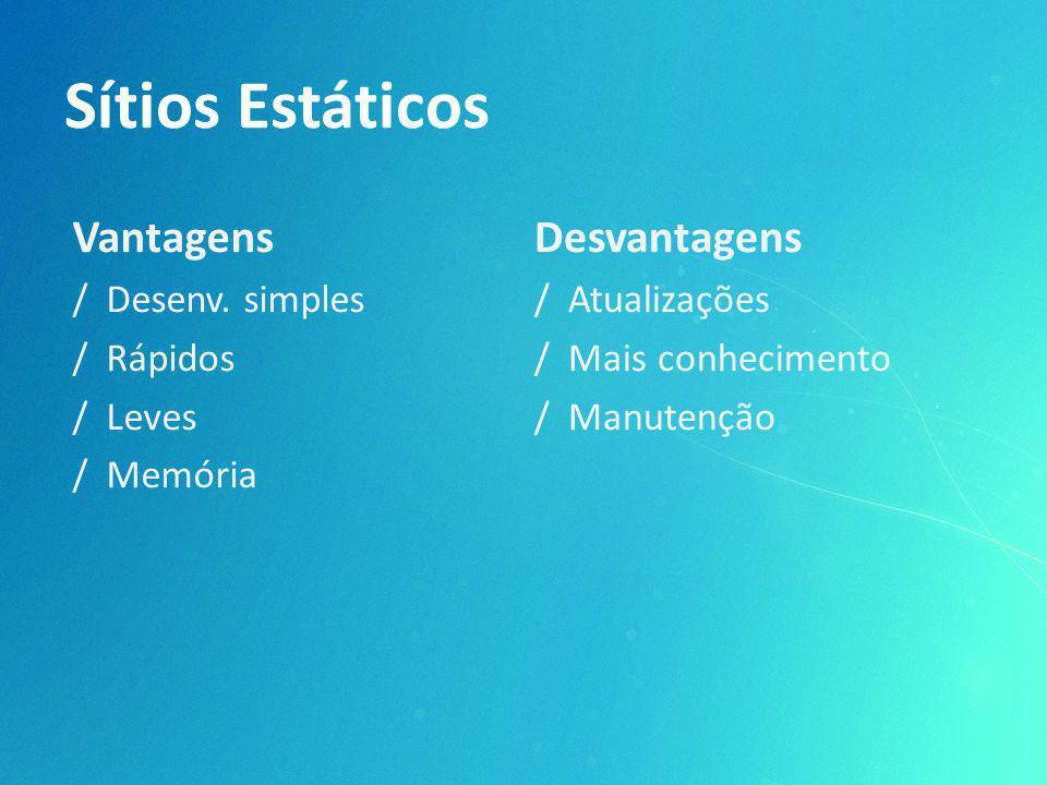 Vantagens / Desenv. simples / Rápidos / Leves / Memória